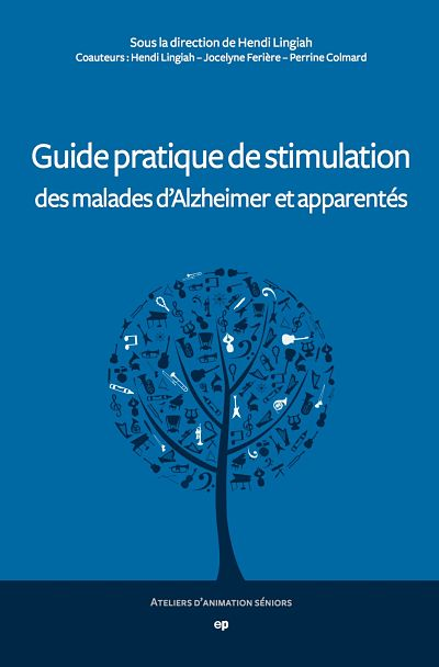 Guide pratique de stimulation des malades d'Alzheimer et apparentés
